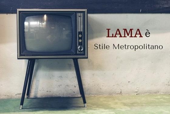 LAMA | Lama è Stile Metropolitano!